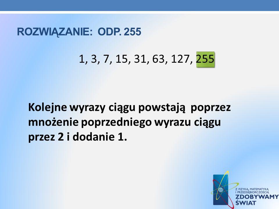 Rozwiązanie: odp. 255 1, 3, 7, 15, 31, 63, 127, 255.