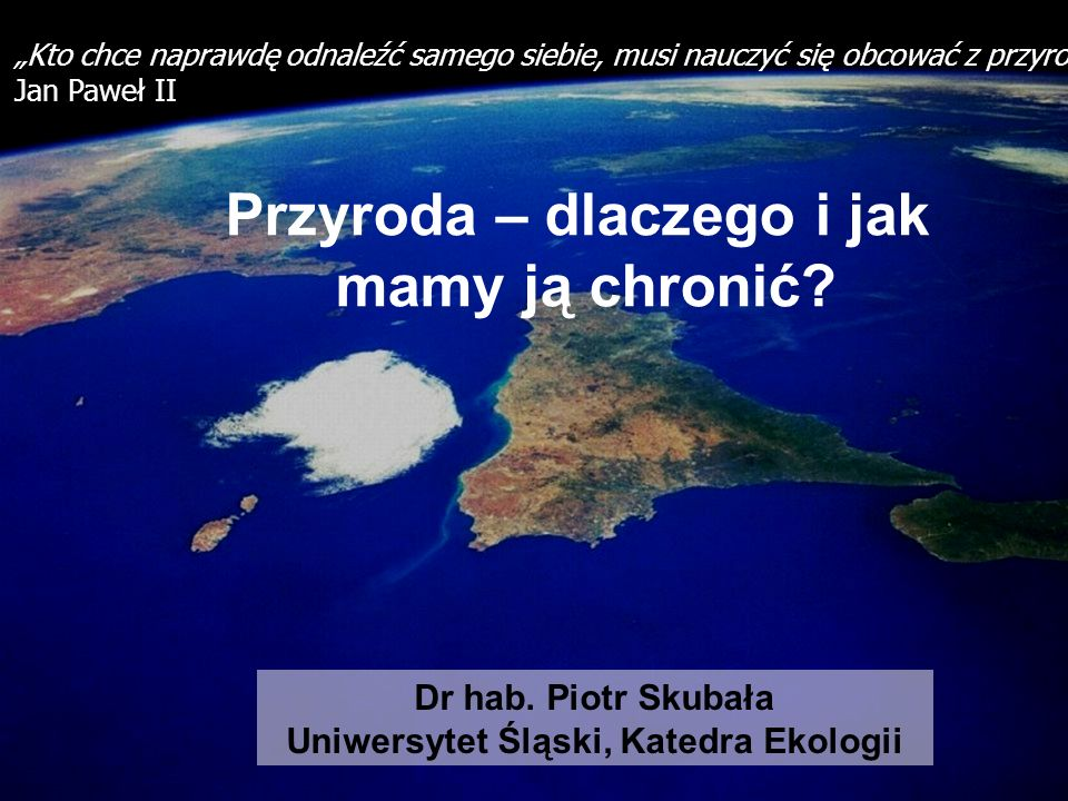 Przyroda – dlaczego i jak Uniwersytet Śląski, Katedra Ekologii