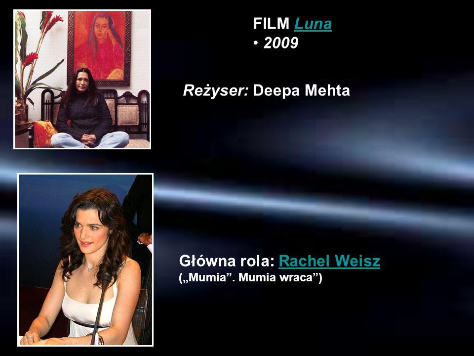 """FILM Luna 2009 Reżyser: Deepa Mehta Główna rola: Rachel Weisz (""""Mumia . Mumia wraca )"""