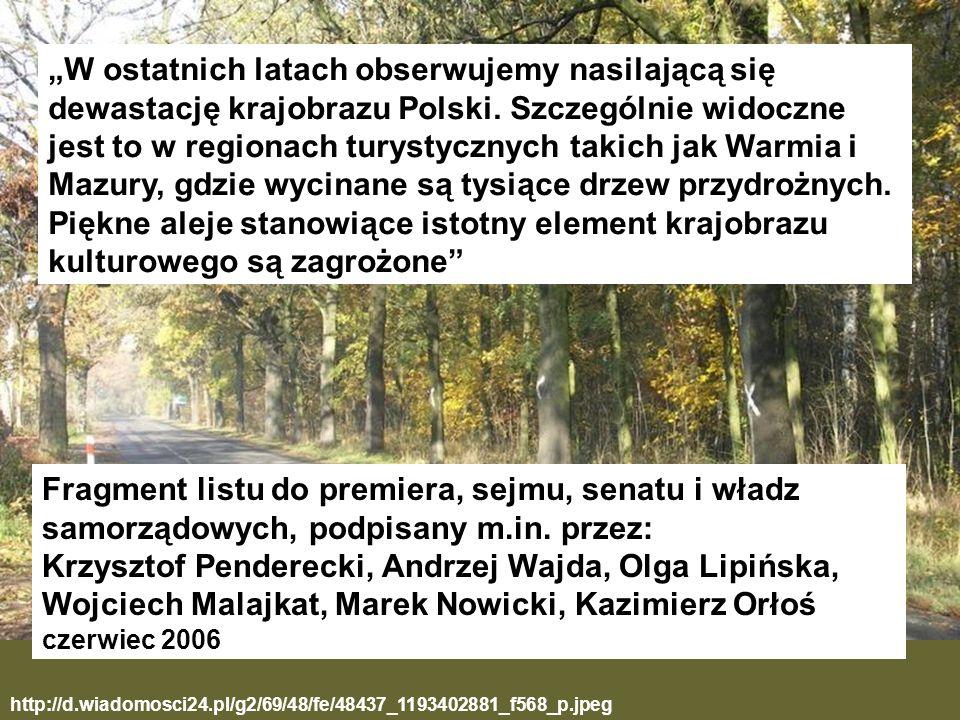 """""""W ostatnich latach obserwujemy nasilającą się dewastację krajobrazu Polski. Szczególnie widoczne jest to w regionach turystycznych takich jak Warmia i Mazury, gdzie wycinane są tysiące drzew przydrożnych. Piękne aleje stanowiące istotny element krajobrazu kulturowego są zagrożone"""