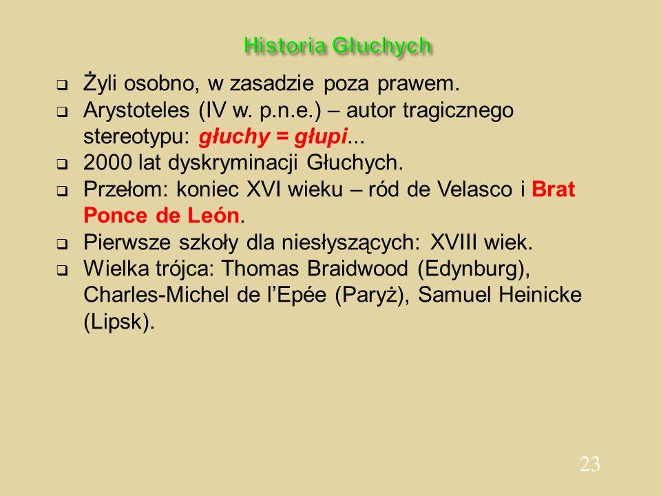 Historia GłuchychŻyli osobno, w zasadzie poza prawem. Arystoteles (IV w. p.n.e.) – autor tragicznego stereotypu: głuchy = głupi...