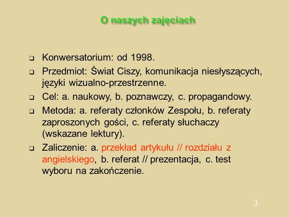 O naszych zajęciachKonwersatorium: od 1998. Przedmiot: Świat Ciszy, komunikacja niesłyszących, języki wizualno-przestrzenne.
