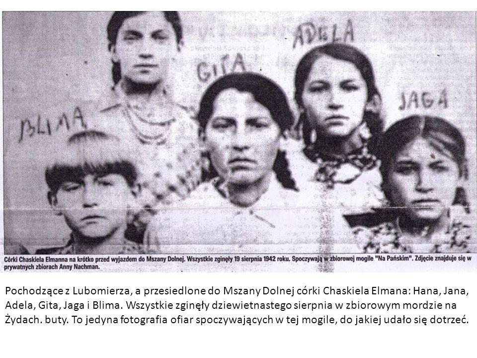 Pochodzące z Lubomierza, a przesiedlone do Mszany Dolnej córki Chaskiela Elmana: Hana, Jana, Adela, Gita, Jaga i Blima.