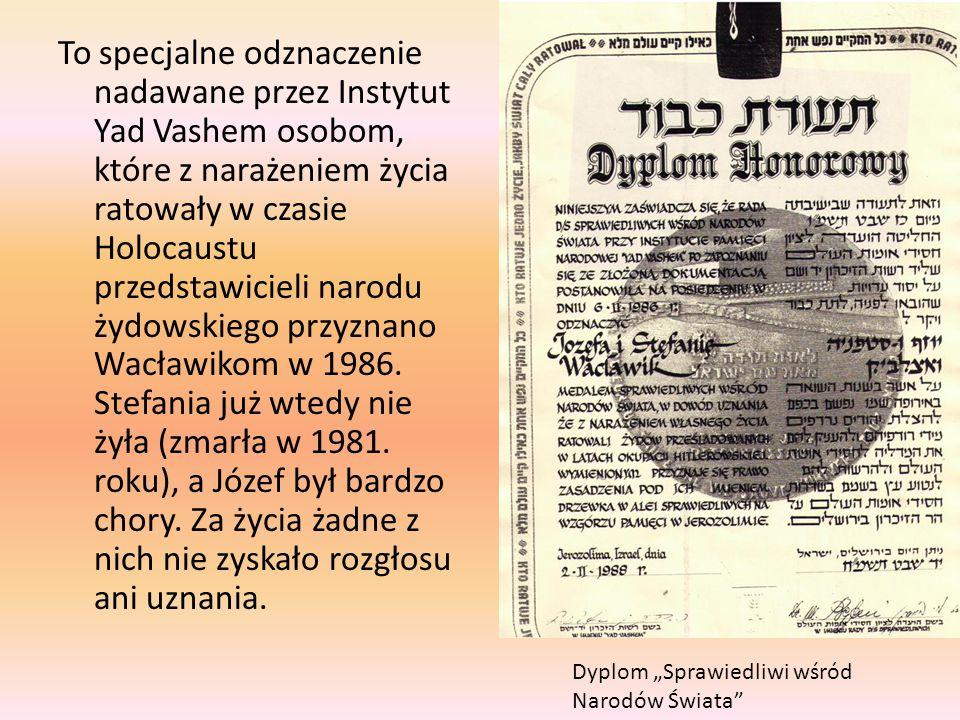 To specjalne odznaczenie nadawane przez Instytut Yad Vashem osobom, które z narażeniem życia ratowały w czasie Holocaustu przedstawicieli narodu żydowskiego przyznano Wacławikom w 1986. Stefania już wtedy nie żyła (zmarła w 1981. roku), a Józef był bardzo chory. Za życia żadne z nich nie zyskało rozgłosu ani uznania.
