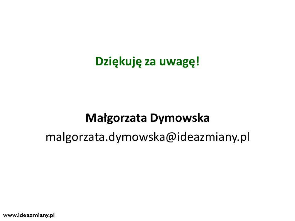 Dziękuję za uwagę. Małgorzata Dymowska malgorzata. dymowska@ideazmiany