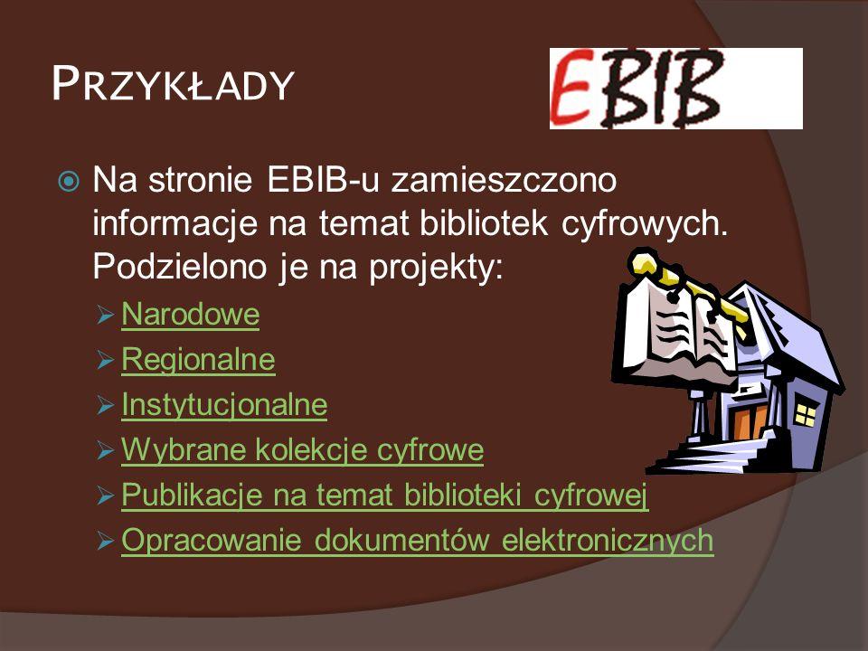 Przykłady Na stronie EBIB-u zamieszczono informacje na temat bibliotek cyfrowych. Podzielono je na projekty: