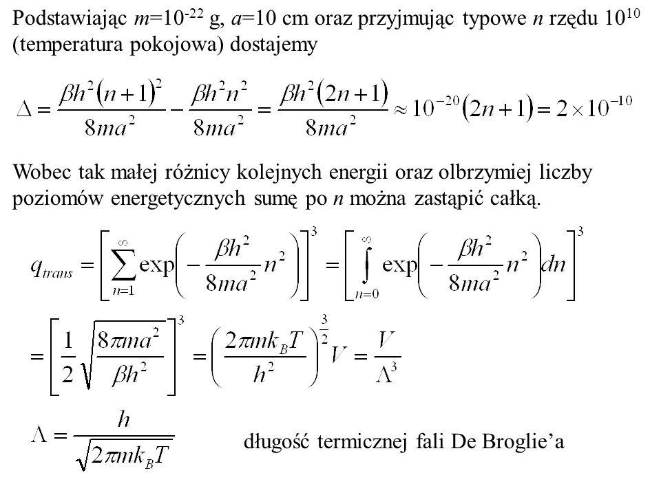 Podstawiając m=10-22 g, a=10 cm oraz przyjmując typowe n rzędu 1010 (temperatura pokojowa) dostajemy