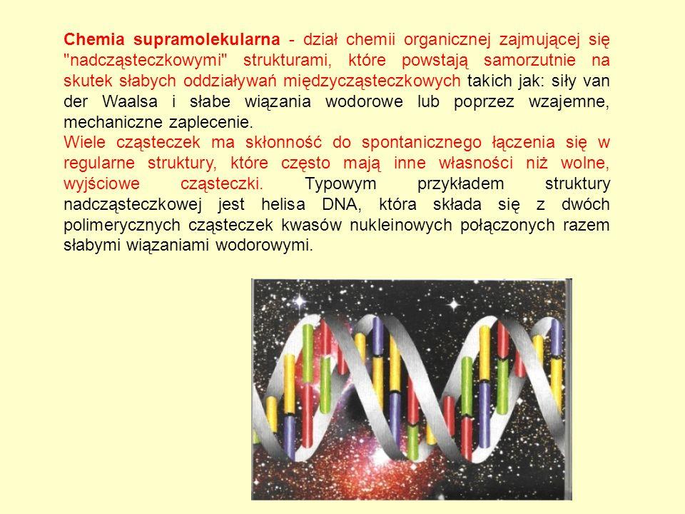 Chemia supramolekularna - dział chemii organicznej zajmującej się nadcząsteczkowymi strukturami, które powstają samorzutnie na skutek słabych oddziaływań międzycząsteczkowych takich jak: siły van der Waalsa i słabe wiązania wodorowe lub poprzez wzajemne, mechaniczne zaplecenie.