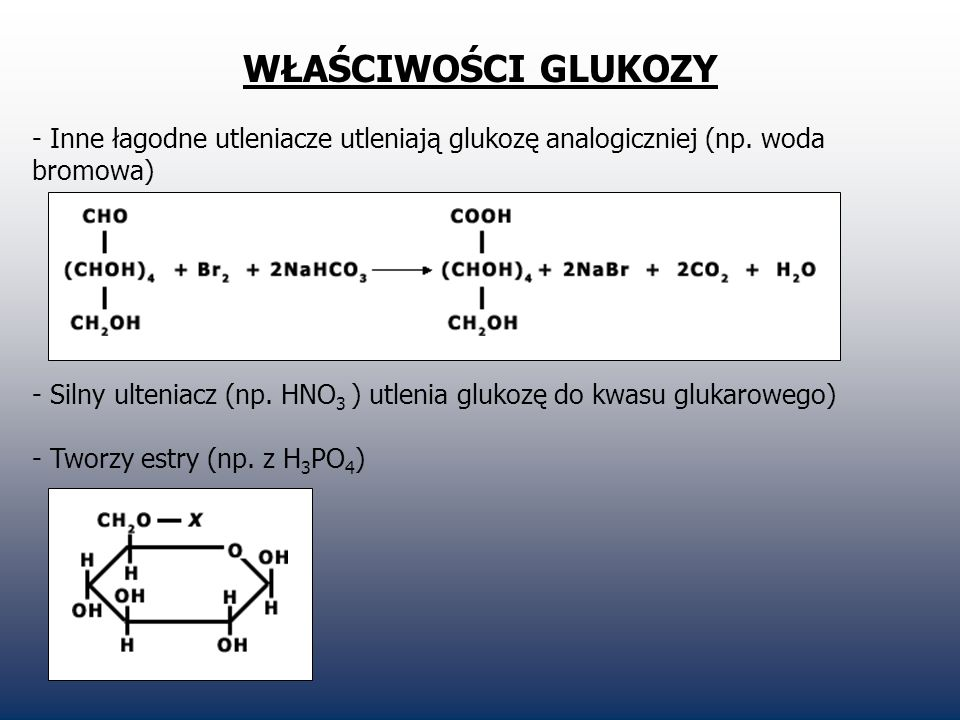 WŁAŚCIWOŚCI GLUKOZY Inne łagodne utleniacze utleniają glukozę analogiczniej (np. woda bromowa)