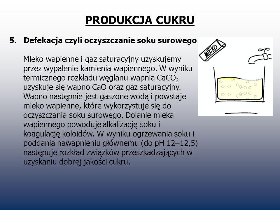 PRODUKCJA CUKRU 5. Defekacja czyli oczyszczanie soku surowego