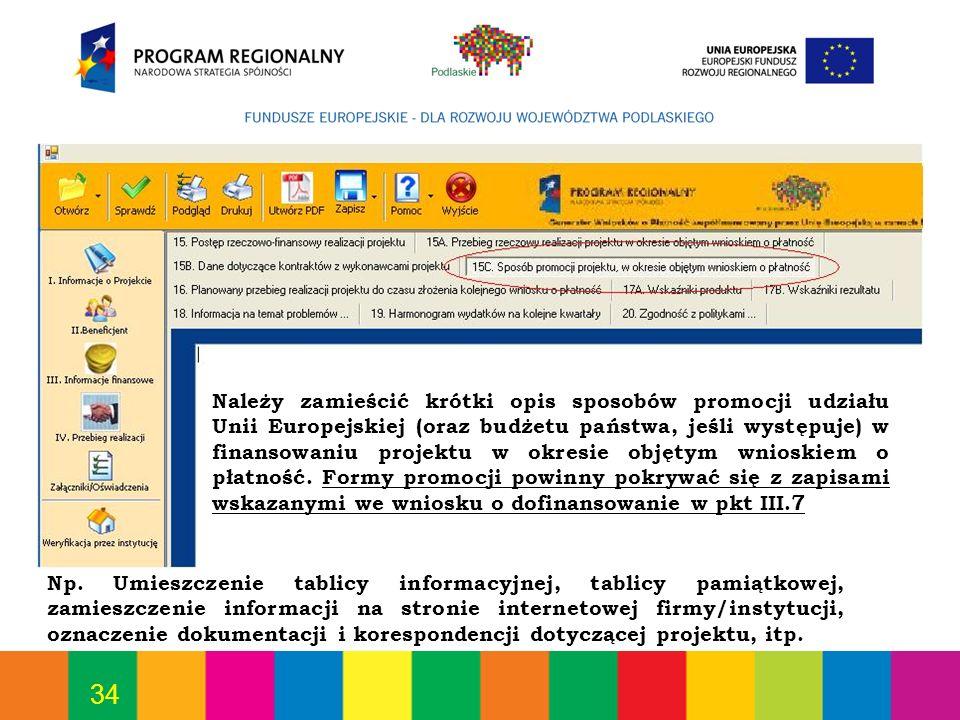 Należy zamieścić krótki opis sposobów promocji udziału Unii Europejskiej (oraz budżetu państwa, jeśli występuje) w finansowaniu projektu w okresie objętym wnioskiem o płatność. Formy promocji powinny pokrywać się z zapisami wskazanymi we wniosku o dofinansowanie w pkt III.7