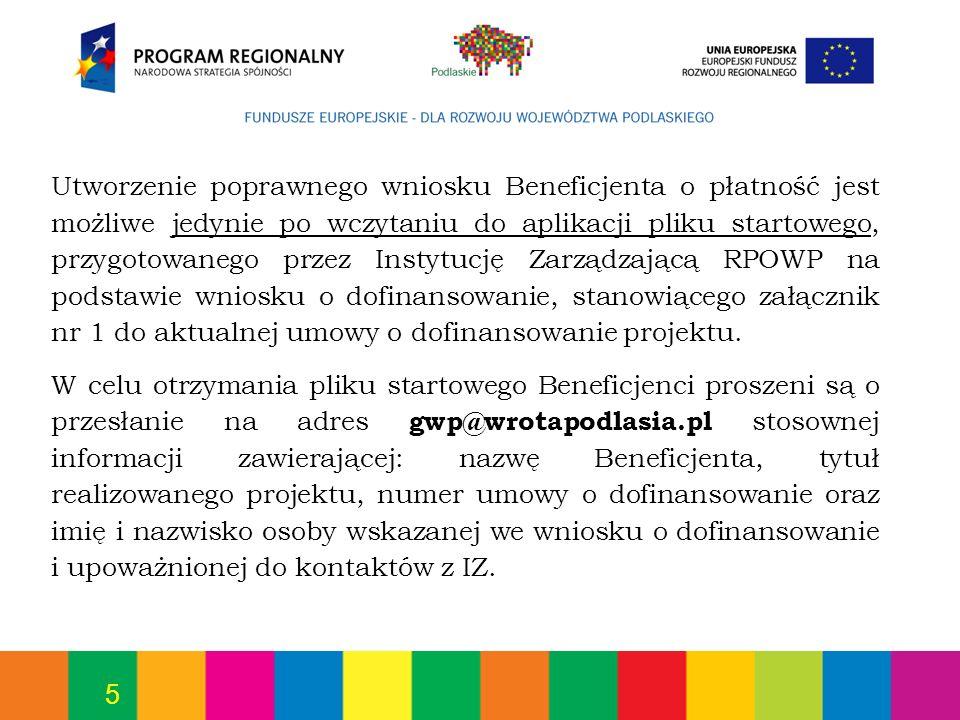 Utworzenie poprawnego wniosku Beneficjenta o płatność jest możliwe jedynie po wczytaniu do aplikacji pliku startowego, przygotowanego przez Instytucję Zarządzającą RPOWP na podstawie wniosku o dofinansowanie, stanowiącego załącznik nr 1 do aktualnej umowy o dofinansowanie projektu.