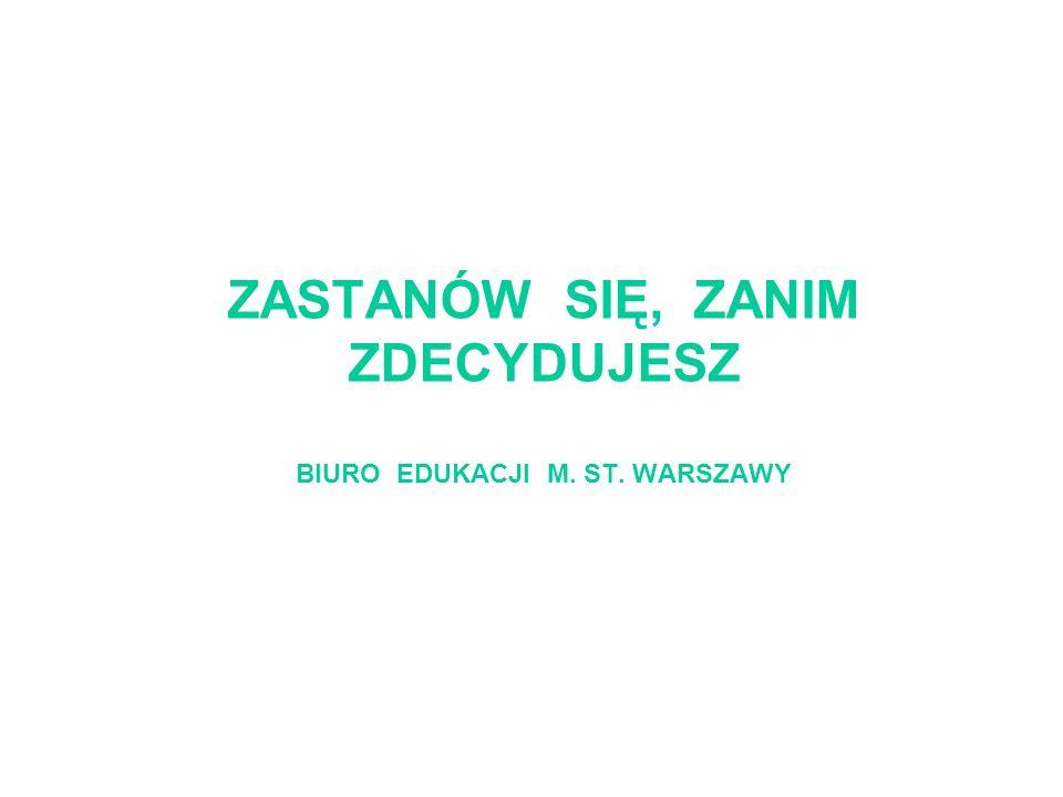 ZASTANÓW SIĘ, ZANIM ZDECYDUJESZ BIURO EDUKACJI M. ST. WARSZAWY