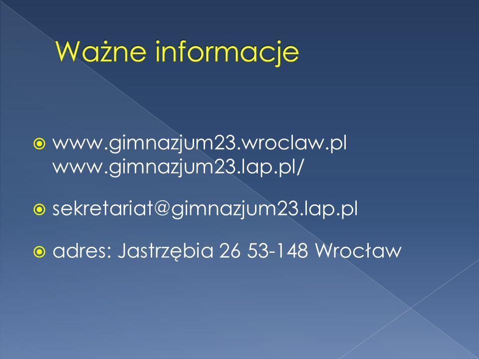 Ważne informacje www.gimnazjum23.wroclaw.pl www.gimnazjum23.lap.pl/