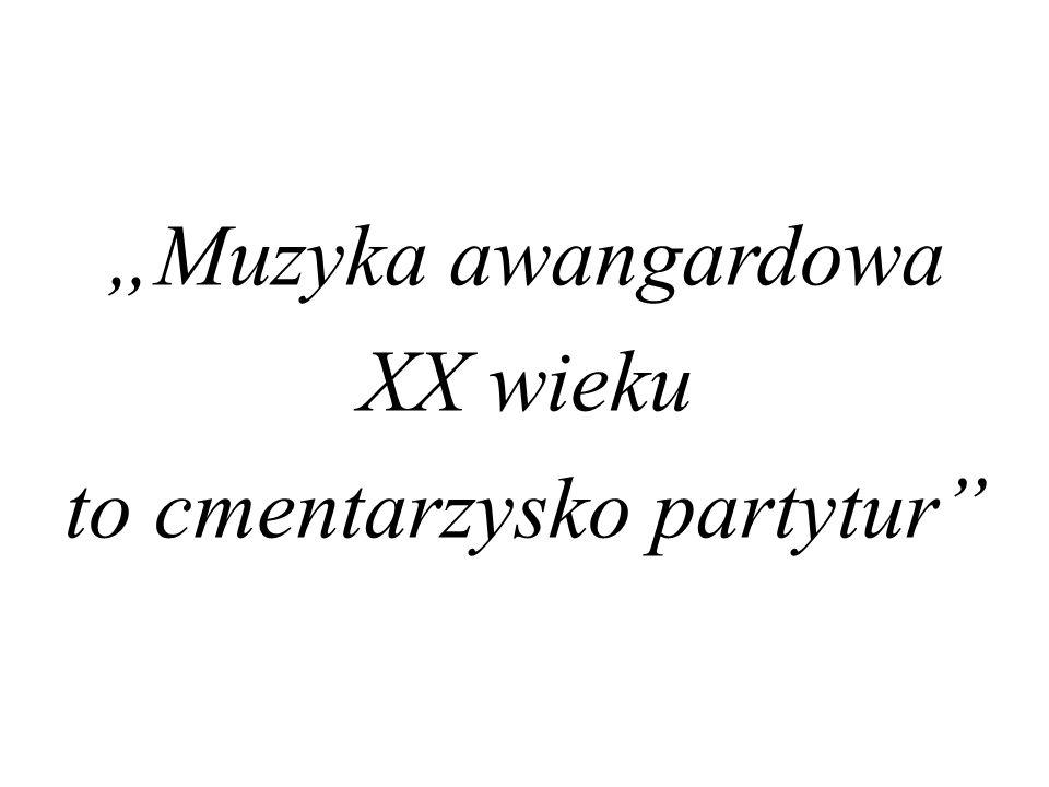 """""""Muzyka awangardowa XX wieku to cmentarzysko partytur"""