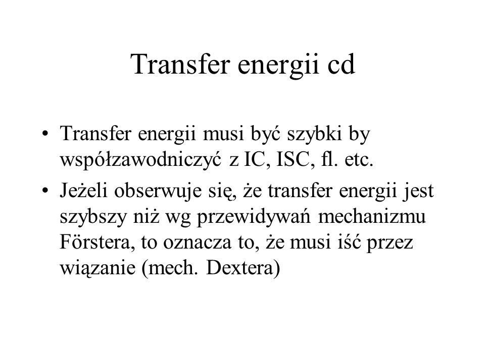 Transfer energii cd Transfer energii musi być szybki by współzawodniczyć z IC, ISC, fl. etc.
