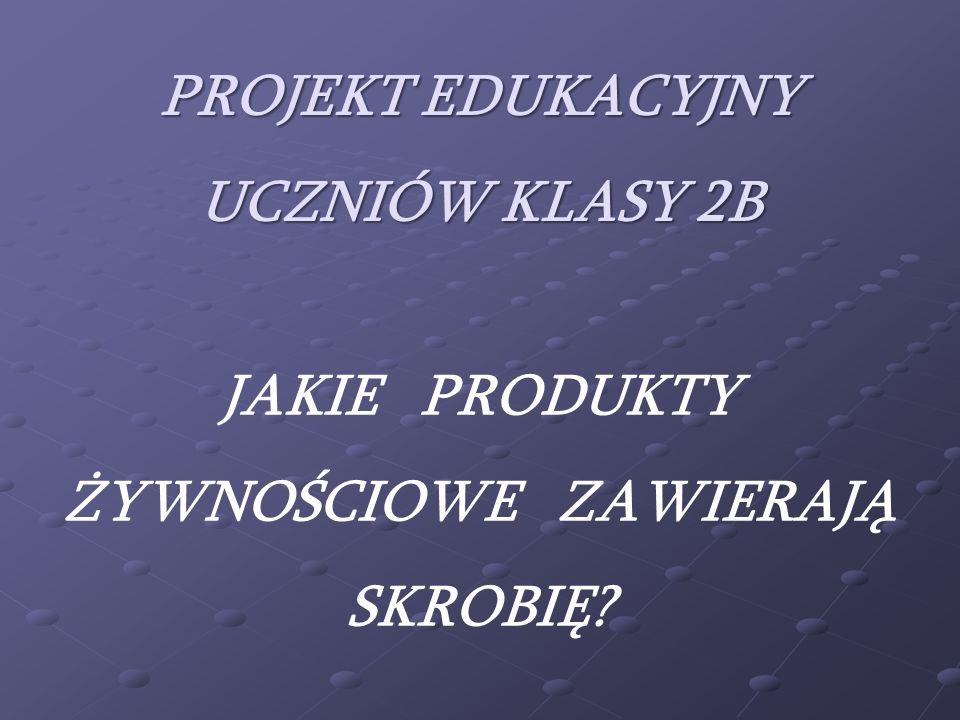 PROJEKT EDUKACYJNY UCZNIÓW KLASY 2B
