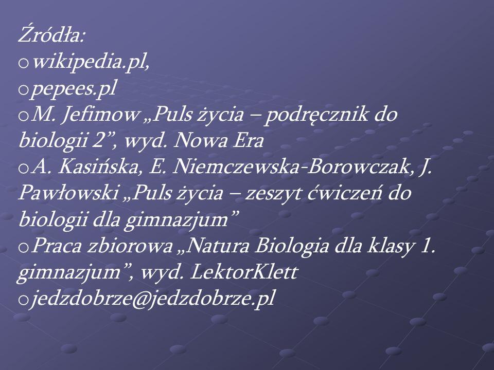 """Źródła: wikipedia.pl, pepees.pl. M. Jefimow """"Puls życia – podręcznik do biologii 2 , wyd. Nowa Era."""
