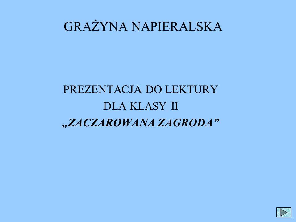 """PREZENTACJA DO LEKTURY DLA KLASY II """"ZACZAROWANA ZAGRODA"""