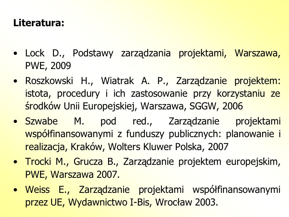 Literatura: Lock D., Podstawy zarządzania projektami, Warszawa, PWE, 2009.