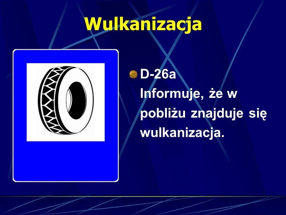 Wulkanizacja D-26a Informuje, że w pobliżu znajduje się wulkanizacja.
