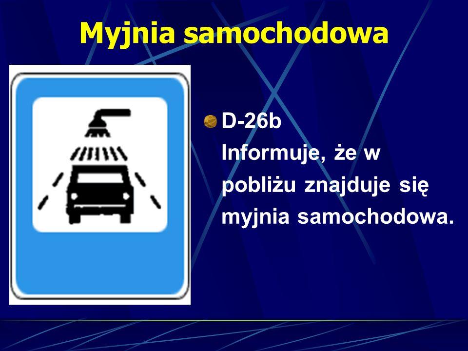 Myjnia samochodowa D-26b Informuje, że w pobliżu znajduje się myjnia samochodowa.