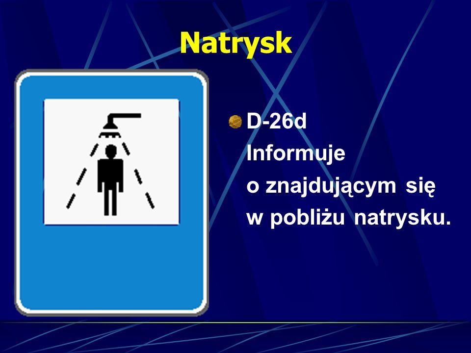 Natrysk D-26d Informuje o znajdującym się w pobliżu natrysku.