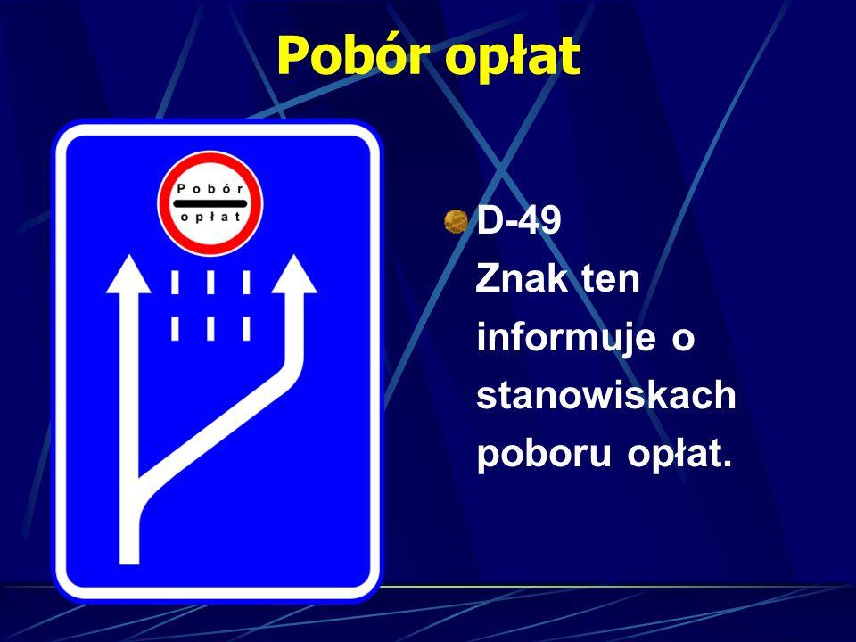 Pobór opłat D-49 Znak ten informuje o stanowiskach poboru opłat.