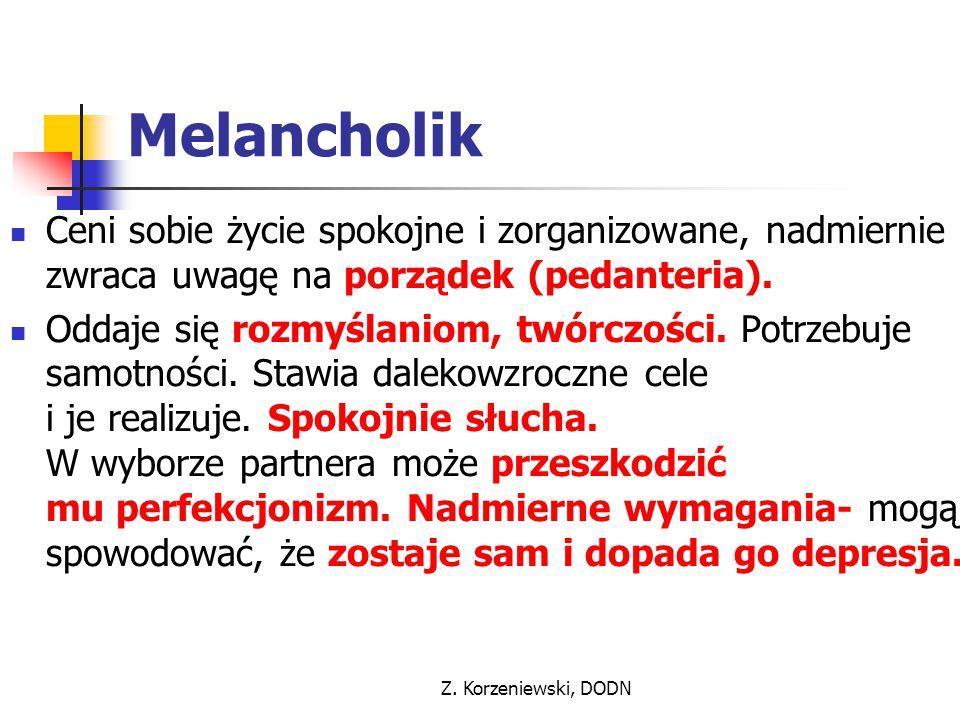 Melancholik Ceni sobie życie spokojne i zorganizowane, nadmiernie zwraca uwagę na porządek (pedanteria).