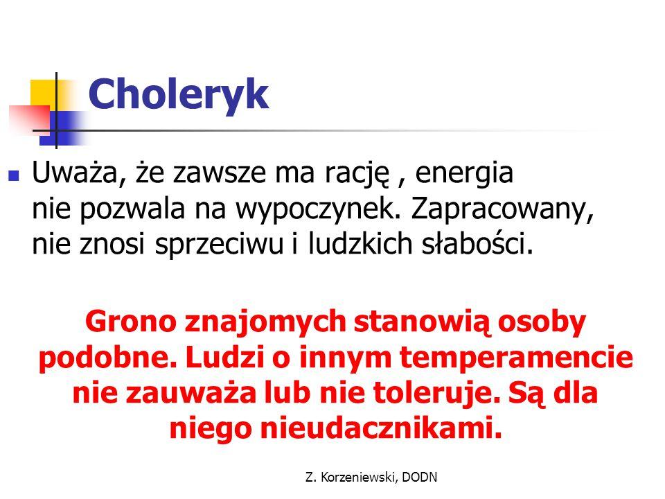 Choleryk Uważa, że zawsze ma rację , energia nie pozwala na wypoczynek. Zapracowany, nie znosi sprzeciwu i ludzkich słabości.