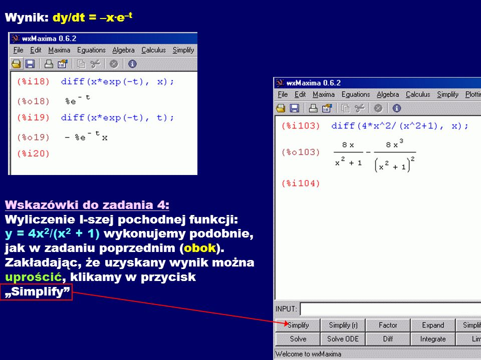 Wynik: dy/dt = –x.e–t Wskazówki do zadania 4: Wyliczenie I-szej pochodnej funkcji: y = 4x2/(x2 + 1) wykonujemy podobnie, jak w zadaniu poprzednim (obok).