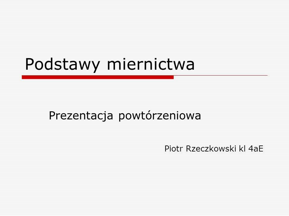 Prezentacja powtórzeniowa Piotr Rzeczkowski kl 4aE