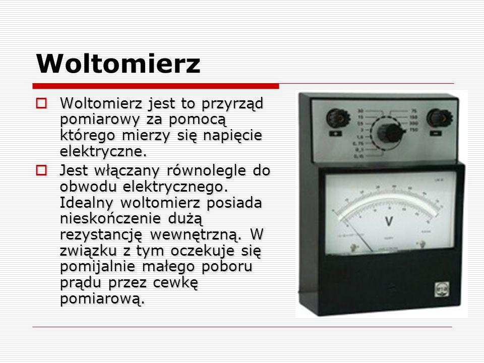Woltomierz Woltomierz jest to przyrząd pomiarowy za pomocą którego mierzy się napięcie elektryczne.