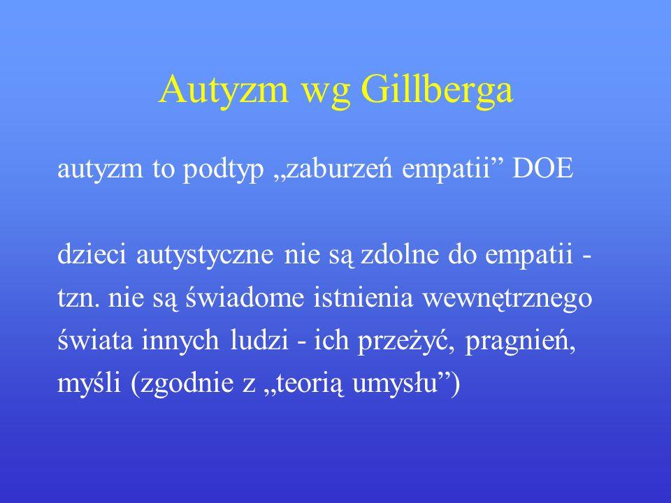 """Autyzm wg Gillberga autyzm to podtyp """"zaburzeń empatii DOE"""