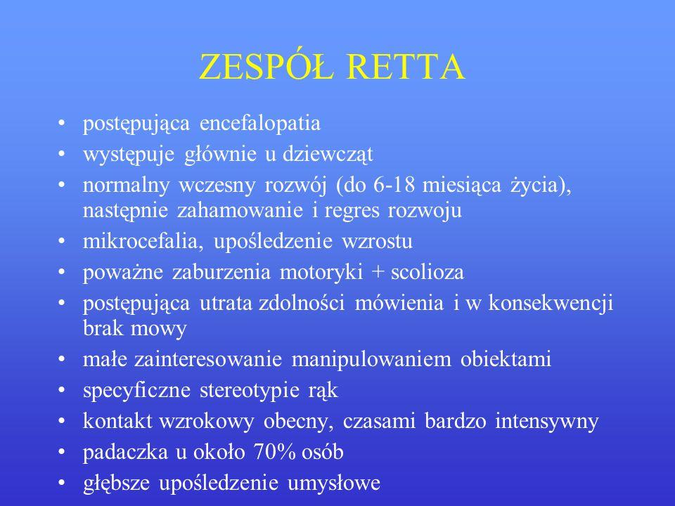 ZESPÓŁ RETTA postępująca encefalopatia występuje głównie u dziewcząt