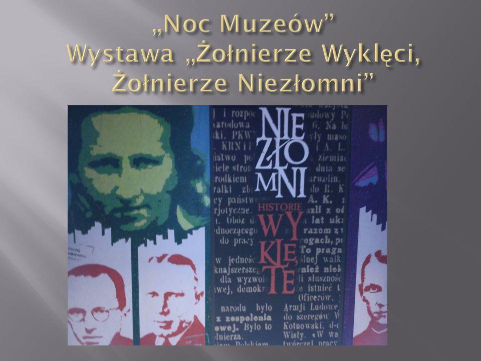 """""""Noc Muzeów Wystawa """"Żołnierze Wyklęci, Żołnierze Niezłomni"""