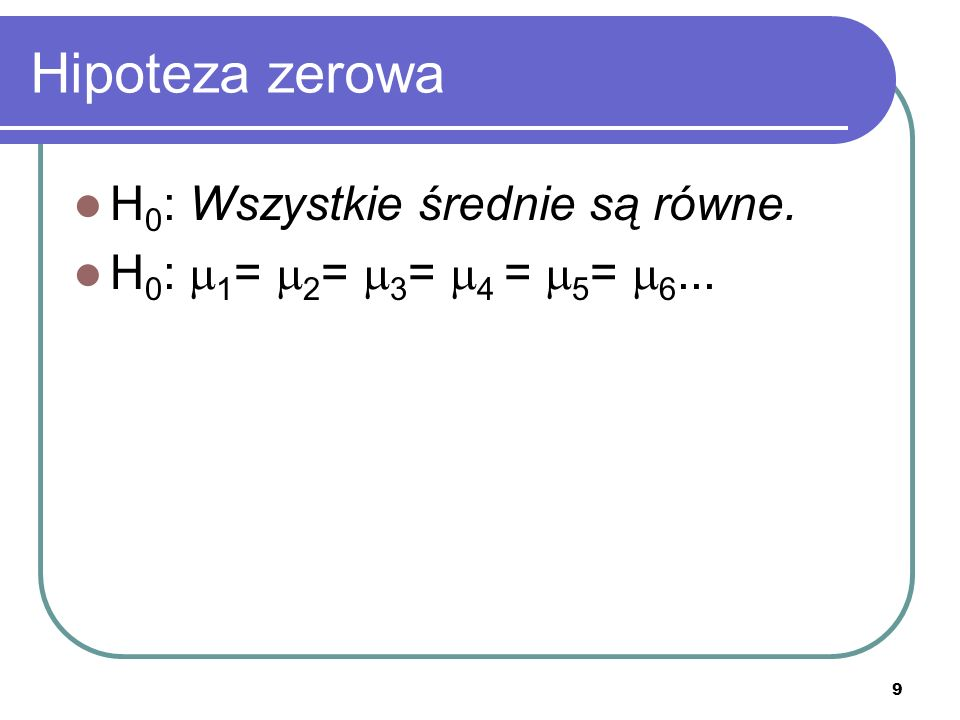 Hipoteza zerowa H0: Wszystkie średnie są równe.