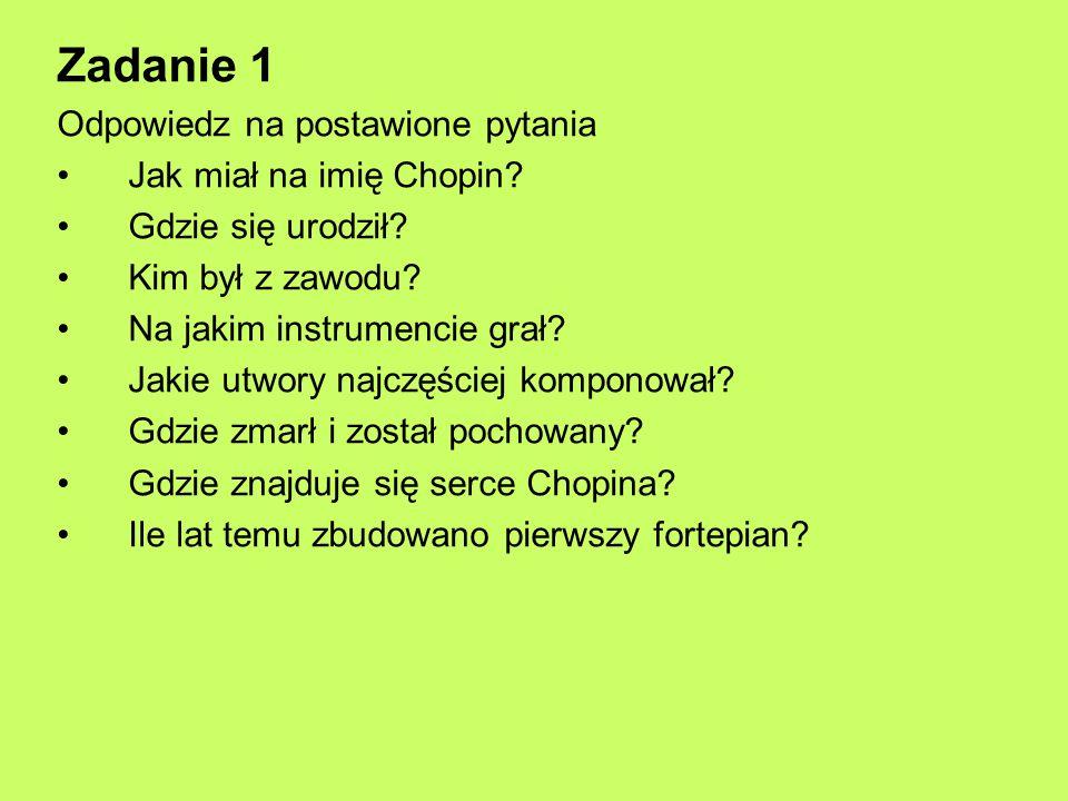 Zadanie 1 Odpowiedz na postawione pytania Jak miał na imię Chopin
