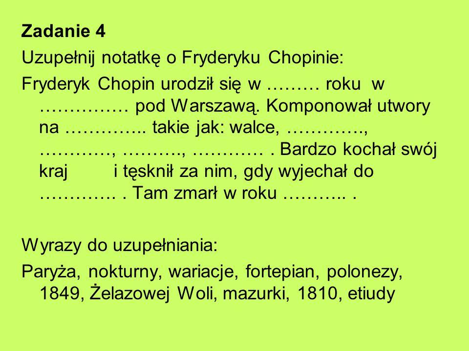 Zadanie 4 Uzupełnij notatkę o Fryderyku Chopinie: