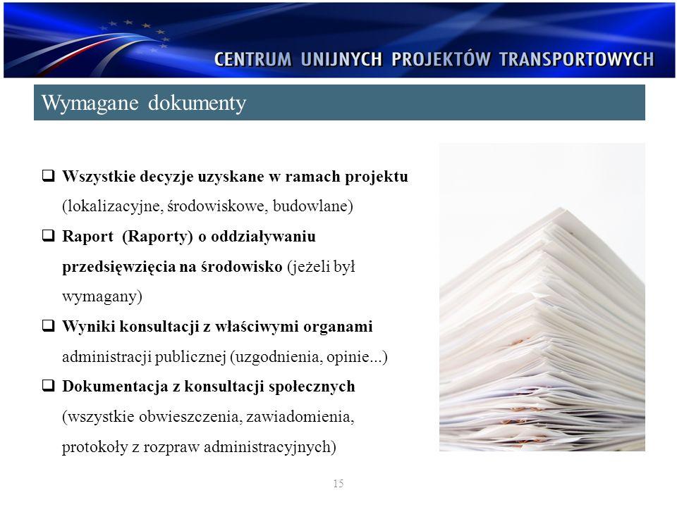 Wymagane dokumenty Wszystkie decyzje uzyskane w ramach projektu (lokalizacyjne, środowiskowe, budowlane)