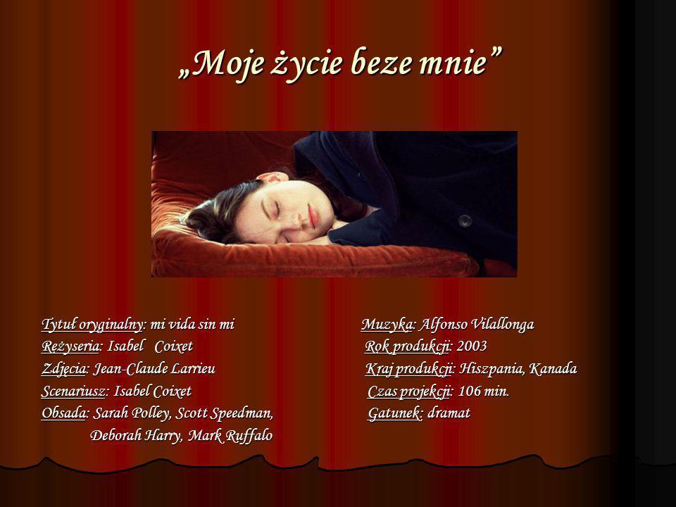 """""""Moje życie beze mnie Tytuł oryginalny: mi vida sin mi Muzyka: Alfonso Vilallonga."""