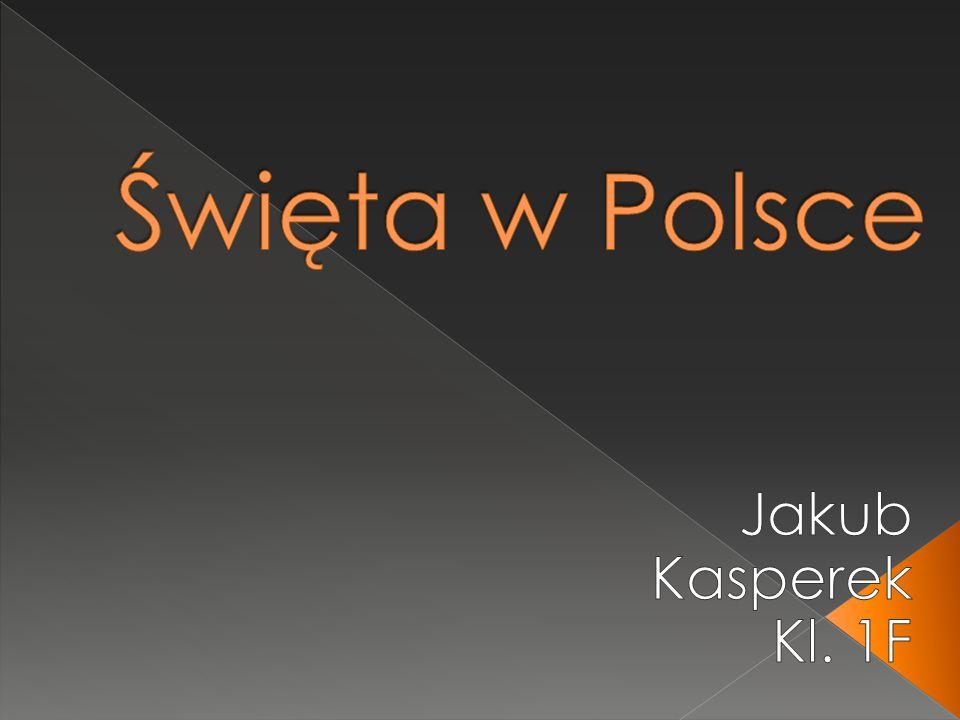 Święta w Polsce Jakub Kasperek Kl. 1F