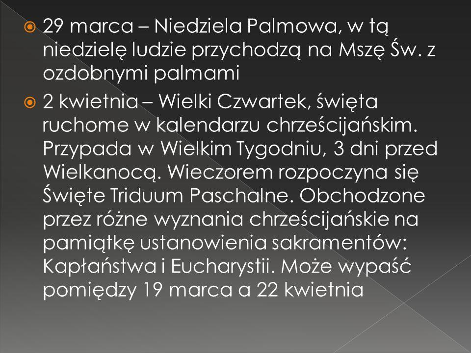 29 marca – Niedziela Palmowa, w tą niedzielę ludzie przychodzą na Mszę Św. z ozdobnymi palmami