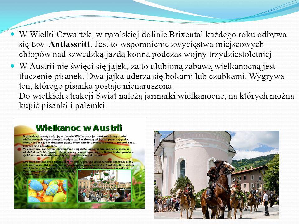 W Wielki Czwartek, w tyrolskiej dolinie Brixental każdego roku odbywa się tzw. Antlassritt. Jest to wspomnienie zwycięstwa miejscowych chłopów nad szwedzką jazdą konną podczas wojny trzydziestoletniej.