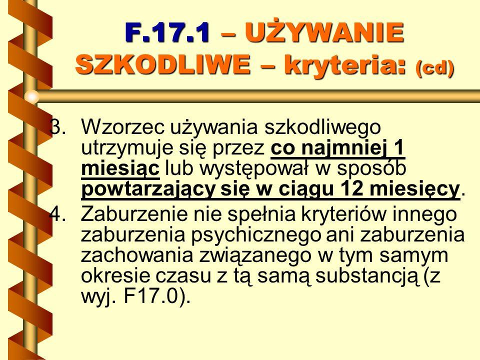 F.17.1 – UŻYWANIE SZKODLIWE – kryteria: (cd)