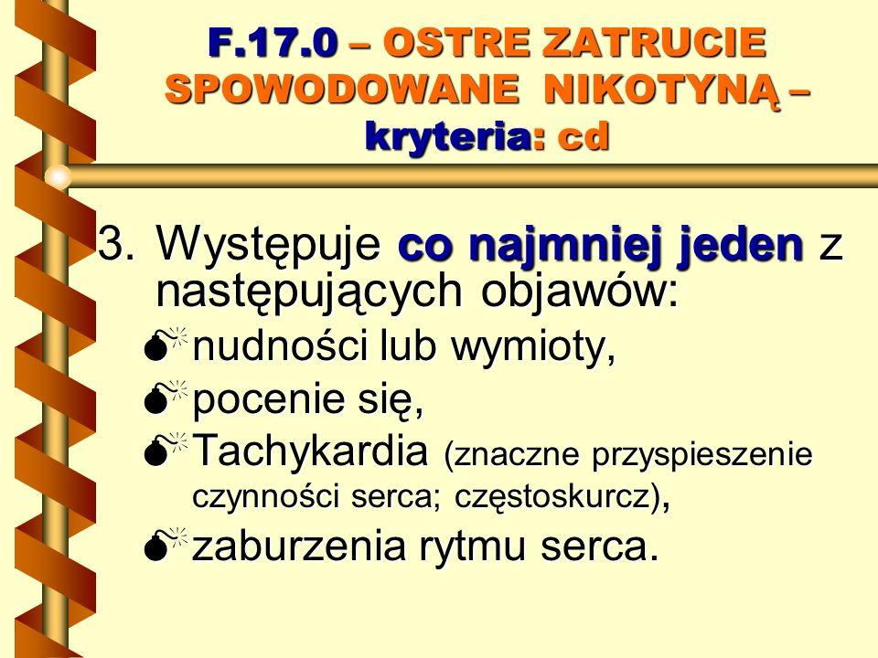 F.17.0 – OSTRE ZATRUCIE SPOWODOWANE NIKOTYNĄ – kryteria: cd