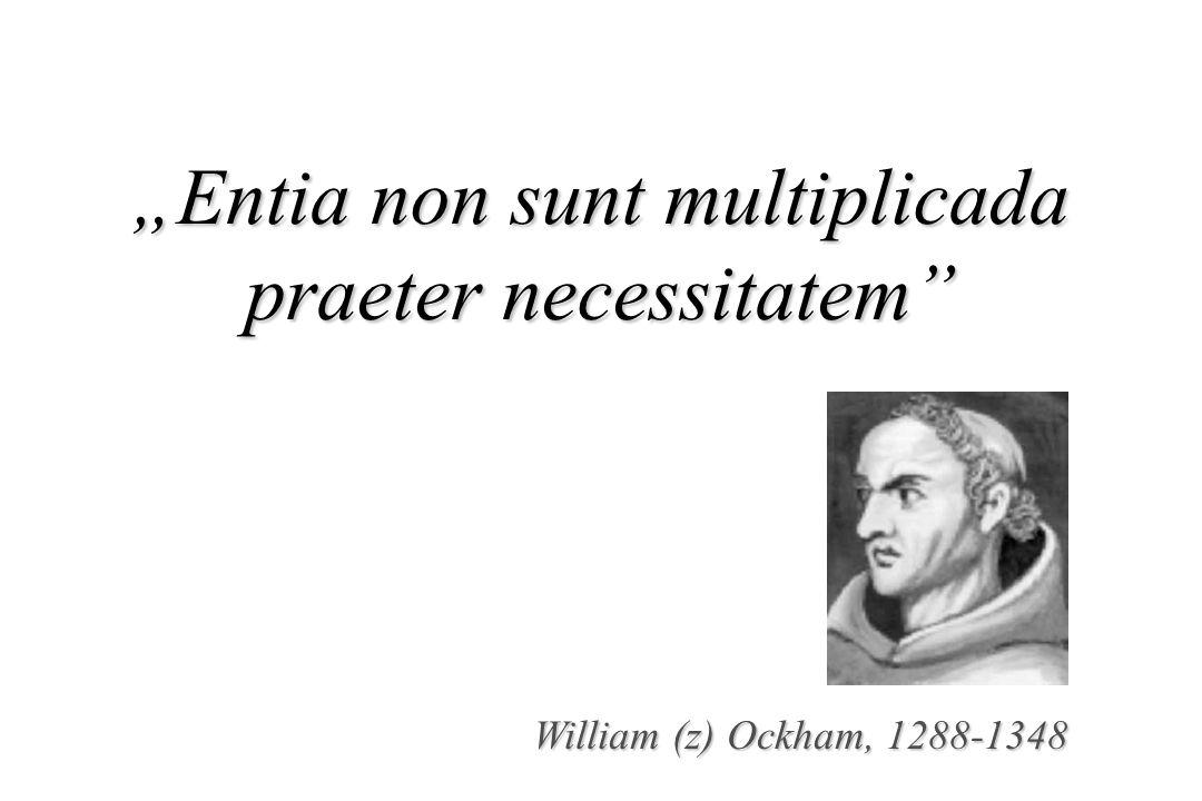 """""""Entia non sunt multiplicada praeter necessitatem"""