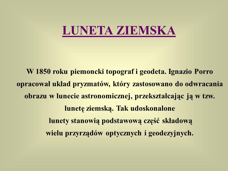 LUNETA ZIEMSKA W 1850 roku piemoncki topograf i geodeta. Ignazio Porro