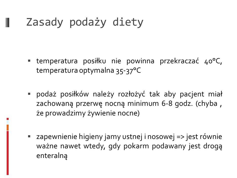 Zasady podaży dietytemperatura posiłku nie powinna przekraczać 40°C, temperatura optymalna 35-37°C.
