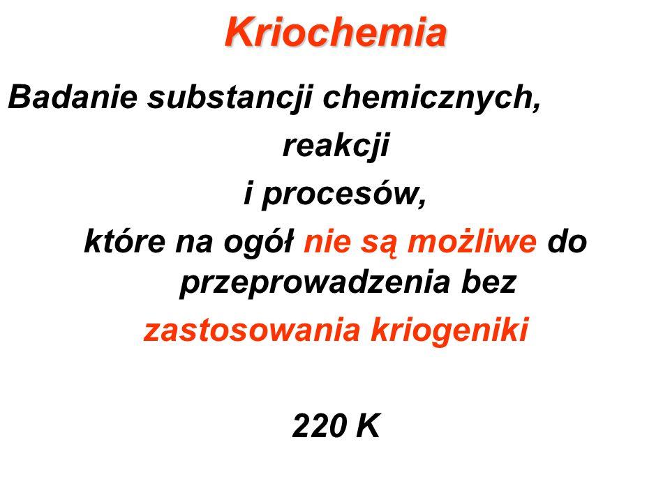 Kriochemia Badanie substancji chemicznych, reakcji i procesów,